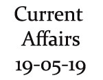 Current Affairs 19th May 2019