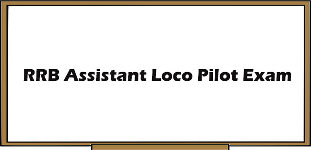 RRB Assistant Loco Pilot Exam : Syllabus, Exam Pattern and Tips