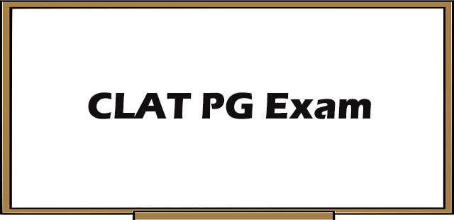 CLAT PG Entrance Exam : Eligibility, Tips and Detailed Information