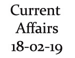 Current Affairs 18th February 2019