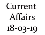 Current Affairs 18th March 2019