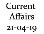Current Affairs 21st April 2019
