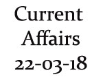 Current Affairs 22nd March 2018