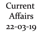 Current Affairs 22nd March 2019
