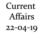Current Affairs 22nd April 2019