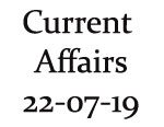 Current Affairs 22nd July 2019