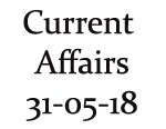 Current Affairs 31st May 2018