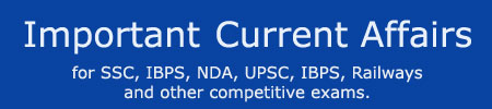 current affairs 2017 - 2018 for bank exams, ibps, upsc, ssc, railways, jee, clat, cat, mat, sbi, nda, lic, mba and other competitive exams